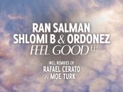 Ran Salman, Shlomi B & Ordonez – Feel Good E.p [StayFly records]