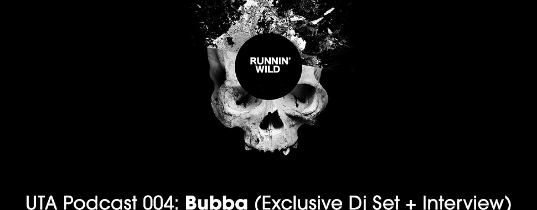 UTA Podcast 004: Bubba (Exclusive Dj Set + Interview)
