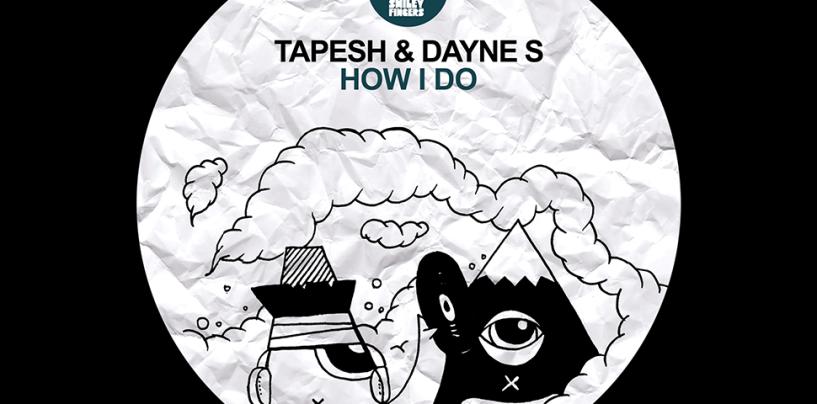 Tapesh & Dayne S – How I Do (Original Mix) [Smiley Fingers]