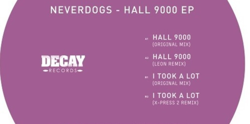 Neverdogs – Hall 9000 EP (Incl. X-Press 2 & Leon Remixes) [Decay Records]