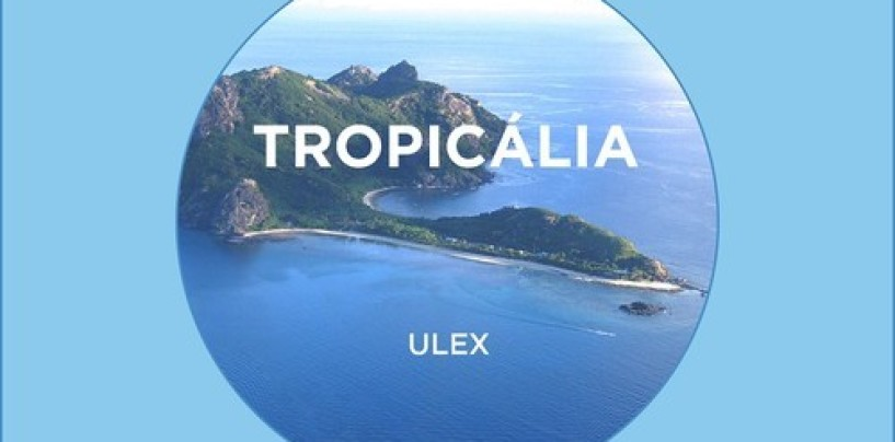 Ulex – Tropicália EP [HI-Phi Music]