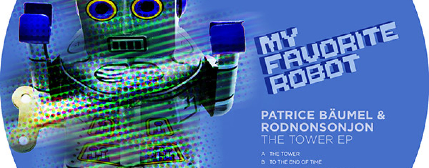 Patrice Baumel & Rodnonsonjon – The Tower E.P [My Favorite Robot Records]