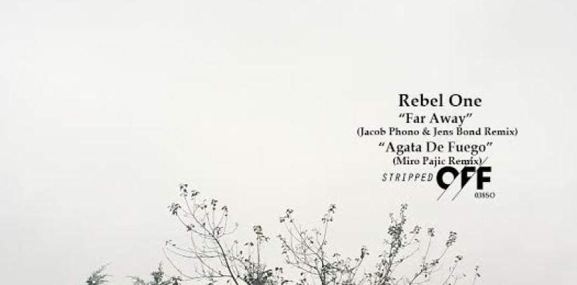 Rebel One – Far Away / Agata De Fuego. Jacob Phono & Jens Bond, Miro Pajic Remixes [Stripped Off]