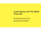 Premiere: Luke Garcia, Th3 Oth3r – Frixio (Original Mix) [Connected]